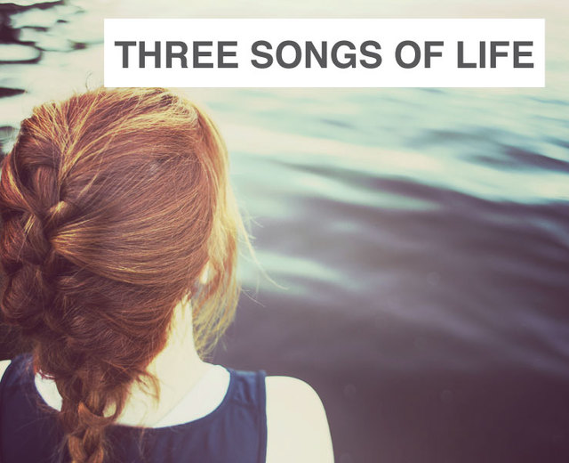 Three Songs of Life | Three Songs of Life| MusicSpoke