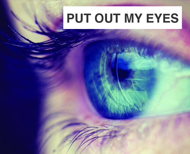 Put Out My Eyes | Put Out My Eyes| MusicSpoke