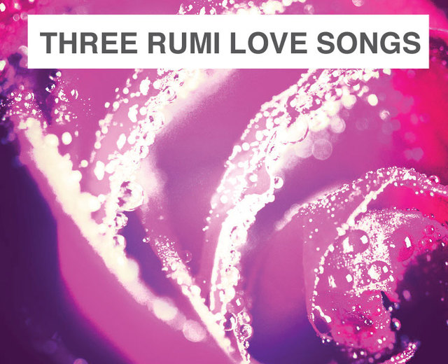Three Rumi Love Songs | Three Rumi Love Songs| MusicSpoke