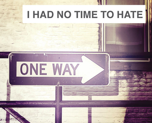 I had no time to hate | I had no time to hate| MusicSpoke